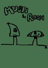 Mush and Room